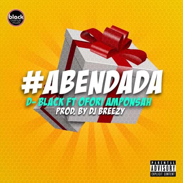 MUSIC: D-Black – Aben Dada ft  Ofori Amponsah (Prod By DJ Breezy